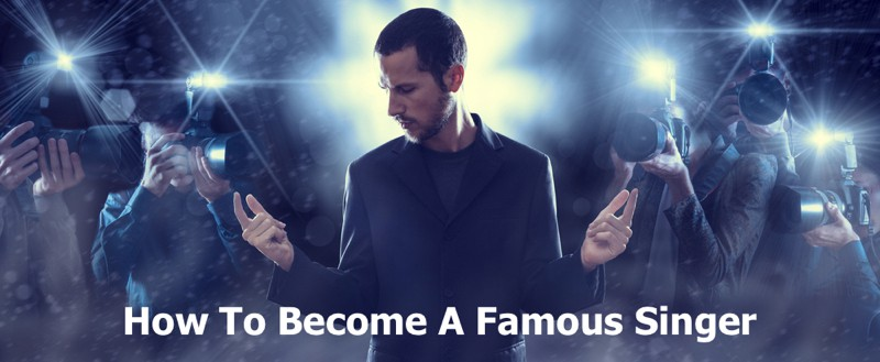 How to Become A Famous Singer Fast