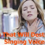 17 Things That Will Destroy Your Singing Voice Forever!