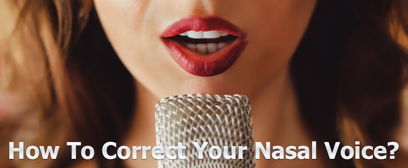 How To Correct Your Nasal Singing Voice